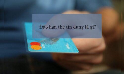 Tìm hiểu về đáo hạn thẻ tín dụng và các thủ tục liên quan