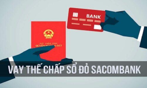 Vay thế chấp sổ đỏ Sacombank lãi suất bao nhiêu?